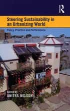 Steering Sustainability in an Urbanising World - Policy, Practice and Performance ebook by Anitra Nelson