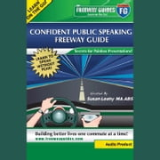 Confident Public Speaking Freeway Guide - Secrets for Painless Presentations! audiobook by Susan Leahy