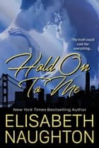 Hold On To Me (Against All Odds #2) ebook by