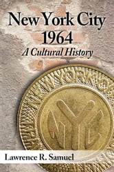 New York City 1964 - A Cultural History ebook by Lawrence R. Samuel