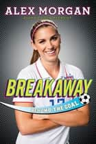 Breakaway - Beyond the Goal ebook by Alex Morgan
