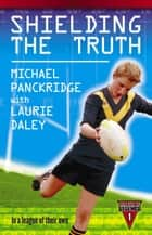 Shielding The Truth ebook by Laurie Daley, Michael Panckridge