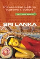 Sri Lanka - Culture Smart! - The Essential Guide to Customs & Culture eBook by Emma Boyle, Culture Smart!