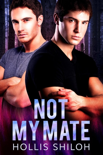 Not My Mate - shifters and partners, #12 ebook by Hollis Shiloh
