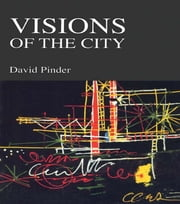 Visions of the City - Utopianism, Power and Politics in Twentieth Century Urbanism ebook by David Pinder