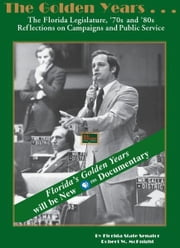 The Golden Years…the Florida Legislature, the 70s and 80s ebook by Robert McKnight