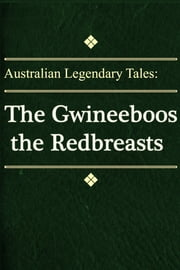 The Gwineeboos the Redbreasts ebook by Australian Legendary Tales