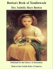 Beeton's Book of Needlework ebook by Mrs. Isabella Mary Beeton
