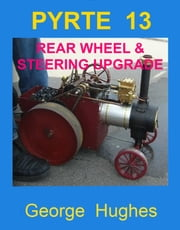PYRTE 13: Rear Wheel and Steering Upgrades ebook by George Hughes