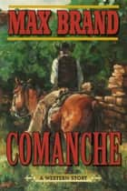 Comanche - A Western Story ebook by