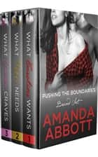 Pushing the Boundaries Boxed Set: What Caroline Wants, What Piper Needs, What Emma Craves - Books 1-3 ebook by Amanda Abbott