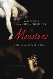 The Monsters - Mary Shelley and the Curse of Frankenstein ebook by Dorothy Hoobler,Thomas Hoobler