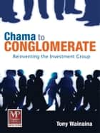 Chama to Conglomerate ebook by Tony Wainaina