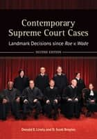 Contemporary Supreme Court Cases: Landmark Decisions since Roe v. Wade, 2nd Edition [2 volumes] ebook by Donald E. Lively,D. Scott Broyles