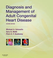 Diagnosis and Management of Adult Congenital Heart Disease E-Book ebook by Michael A. Gatzoulis, MD, PhD,...