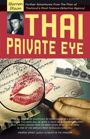 Thai Private Eye: Further adventures from the files of Thailand's most famous detective agency - Further adventures from the files of Thailand's most famous detective agency ebook by Warren Olson