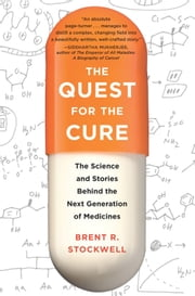 Quest for the Cure - The Science and Stories Behind the Next Generation of Medicines ebook by Brent Stockwell
