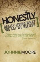 Honestly - Really Living What We Say We Believe ebook by Johnnie Moore
