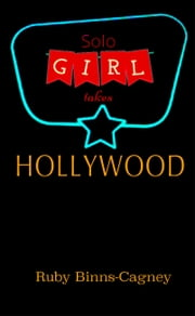 Solo Girl Takes Hollywood ebook by Ruby Binns-Cagney