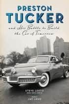 Preston Tucker and His Battle to Build the Car of Tomorrow ebook by Steve Lehto, Steve Lehto, Jay Leno