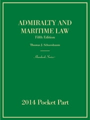 Admiralty and Maritime Law, 5th, Hornbook Series, 2014-15 Pocket Part - 2014-15 Pocket Part ebook by Thomas Schoenbaum