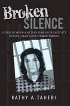 Broken Silence ebook by Kathy A. Taheri