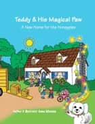 Teddy & His Magical Paw: A New Home for the Honeypies ebook by Anna Messina