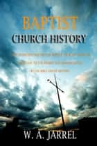 Baptist Church History ebook by Jarrel, W. A.