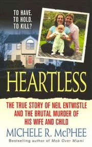Heartless - The True Story of Neil Entwistle and the Cold Blooded Murder of his Wife and Child ebook by Michele R. McPhee