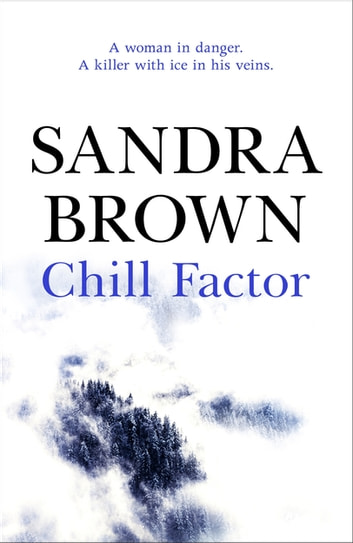 Chill Factor - The gripping thriller from #1 New York Times bestseller ebook by Sandra Brown