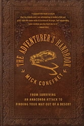 The Adventurer's Handbook - From Surviving an Anaconda Attack to Finding Your Way Out of a Desert ebook by Mick Conefrey