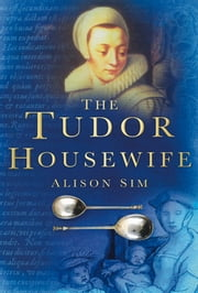 Tudor Housewife ebook by Alison Sim