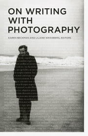 On Writing with Photography ebook by Karen Beckman,Liliane Weissberg