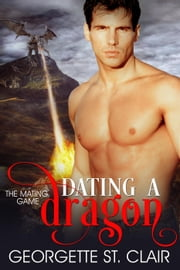 Dating A Dragon - The Mating Game, #2 ebook by Georgette St. Clair