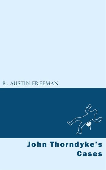 John Thorndyke's Cases ebook by R. Austin Freeman