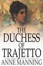 The Duchess of Trajetto 電子書 by Anne Manning