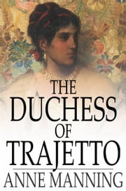 The Duchess of Trajetto ebook by Anne Manning