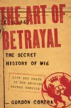 The Art of Betrayal ebook by Gordon Corera