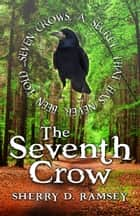 The Seventh Crow ebook by Sherry D. Ramsey