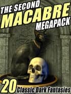 The Second Macabre MEGAPACK® - 20 Classic Dark Fantasies ebook by