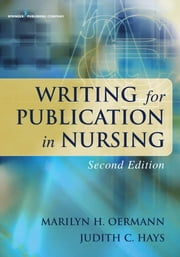 Writing for Publication in Nursing, Second Edition ebook by Dr. Marilyn Oermann, PhD, RN, FAAN, ANEF,Dr. Judith C. Hays, PhD, RN