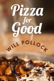Pizza for Good - An Interactive Cookbook, Memoir, and DIY Guide for Building Community ebook by Will Pollock