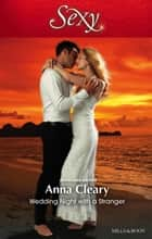 Wedding Night With A Stranger ebook by Anna Cleary
