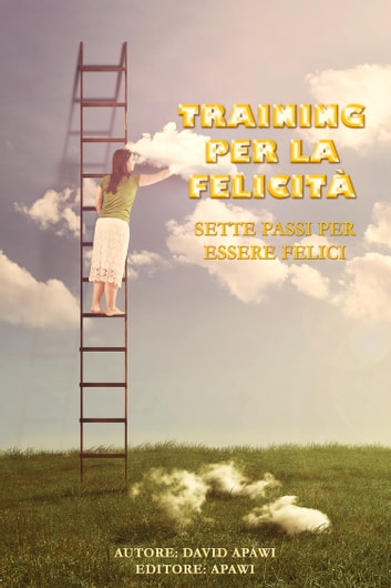 Training per la Felicità - Sette passi per essere felice eBook by David Apawi