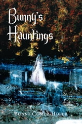Bunny's Hauntings ebook by Bunny Comer-Hofer