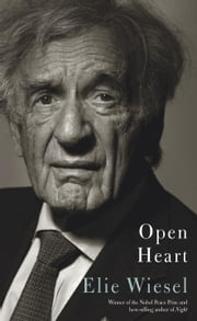 Open Heart ebook by Elie Wiesel,Marion Wiesel