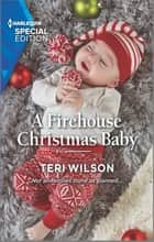 A Firehouse Christmas Baby ebook by Teri Wilson