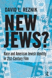 """New Jews"" - Race and American Jewish Identity in 21st-century Film ebook by David L. Reznik"