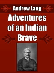 Adventures of an Indian Brave ebook by Andrew Lang