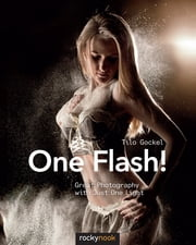 One Flash! - Great Photography with Just One Light ebook by Tilo Gockel